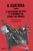 A GUERRA: A ASCENSÃO DO PCC E O MUNDO DO CRIME NO BRASIL (EBOOK) - 9788588808041 - BRUNO PAES MANSO