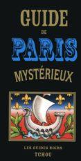 GUIDE DE PARIS MYSTERIEUX - 9782710707851 - COLLECTIF