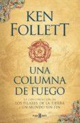 UNA COLUMNA DE FUEGO (SAGA LOS PILARES DE LA TIERRA 3) - 9788401018251 - KEN FOLLETT
