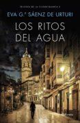 LOS RITOS DEL AGUA (TRILOGIA DE LA CIUDAD BLANCA 2) - 9788408169451 - EVA GARCIA SAENZ DE URTURI