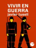 vivir en guerra (ebook)-javier tusell gomez-9788415930051