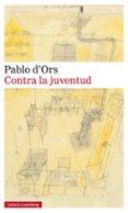 CONTRA LA JUVENTUD - 9788416252251 - PABLO D ORS