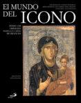 (PE) EL MUNDO DEL ICONO: DESDE LOS ORIGENES HASTA LA CAIDA DE BIZANCIO - 9788428525251 - VV.AA.