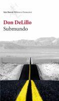 SUBMUNDO - 9788432228551 - DON DELILLO