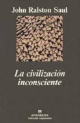 LA CIVILIZACION INCONSCIENTE - 9788433905451 - JOHN RALSTON SAUL
