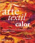 ARTE TEXTIL CALOR - 9788434240551 - KIM TITTICHAI