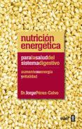 NUTRICION ENERGETICA PARA LA SALUD DEL SISTEMA DIGESTIVO - 9788441432451 - JORGE PEREZ-CALVO SOLER