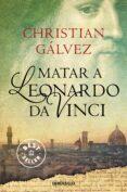 MATAR A LEONARDO DA VINCI - 9788466330251 - CHRISTIAN GALVEZ
