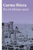 EN EL ULTIMO AZUL - 9788466334051 - CARME RIERA