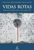 vidas rotas (ebook)-rogelio alonso-florencio dominguez-marcos garcia rey-9788467038651