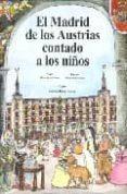 EL MADRID DE LOS AUSTRIAS CONTADO A LOS NIÑOS - 9788471690951 - MARIA AGUADO MOLINA