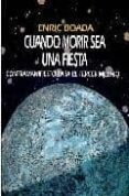 CUANDO MORIR SEA UNA FIESTA - 9788474263251 - ENRIC BOADA