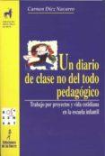 UN DIARIO DE CLASE NO DEL TODO PEDAGOGICO : TRABAJO POR PROYECTOS Y VIDA COTIDIANA EN LA ESCUELA INFANTIL - 9788479602451 - CARMEN DIEZ NAVARRO