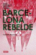 BARCELONA REBELDE - 9788483068151 - GUILLEM MARTINEZ