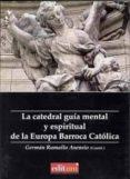 LA CATEDRAL: GUIA MENTAL Y ESPIRITUAL DE LA EUROPA BARROCA CATOLI CA - 9788483719251 - GERMAN RAMALLO ASENSIO