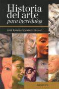 HISTORIA DEL ARTE PARA INCREDULOS - 9788484088851 - JOSE RAMON SORALUCE BLOND