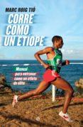 CORRE COMO UN ETIOPE: MANUAL PARA ENTRENAR COMO UN ATLETA DE ELITE - 9788490607251 - MARC ROIG TIO