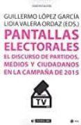 PANTALLAS ELECTORALES: EL DISCURSO DE PARTIDOS, MEDIOS Y CIUDADANOS EN LA CAMPAÑA DE 2015 - 9788491167051 - VV.AA.