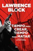 TIEMPO PARA CREAR, TIEMPO PARA MATAR - 9788491871651 - LAWRENCE BLOCK