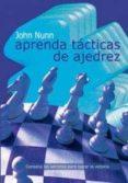 APRENDA TACTICAS DE AJEDREZ (NUEVA EDICION) - 9788492517251 - JOHN NUNN