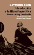 INTRODUCCION A LA FILOSOFIA POLITICA: DEMOCRACIA Y REVOLUCION - 9788494366451 - RAYMOND ARON