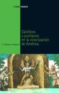 CATOLICOS Y PURITANOS EN LA COLONIZACION DE AMERICA - 9788496467651 - JORGE CAÑIZARES ESGUERRA