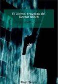 el ultimo proyecto del doctor broch-pablo sebastia tirado-9788496720251