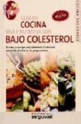 GUIA DE COCINA RICA Y NUTRITIVA CON BAJO COLESTEROL RECETAS Y CON SEJOS PARA DISMINUIR EL COLESTEROL SIN PERDER EL SABOR EN LAS PREPARACIONES - 9788496912151 - CARLOS ALBERTO CUEVAS
