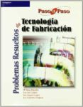 PROBLEMAS RESUELTOS DE TECNOLOGIA DE FABRICACION - 9788497323451 - VV.AA.