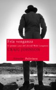 FRIA VENGANZA: EL PRIMER CASO DEL SHERIFF WALT LONGMIRE - 9788498415551 - CRAIG JOHNSON