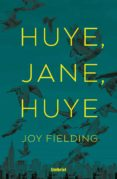 ¡huye, jane, huye! (ebook)-joy fielding-9788499449951