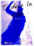 TI DEVO LA VITA (EBOOK) - 9788891185051