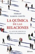 LA QUIMICA DE LAS RELACIONES - 9788408036661 - FERRAN RAMON-CORTES