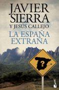 LA ESPAÑA EXTRAÑA - 9788408141761 - JAVIER SIERRA
