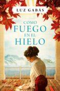 COMO FUEGO EN EL HIELO - 9788408161561 - LUZ GABAS
