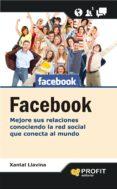 FACEBOOK: MEJORE SUS RELACIONES CONOCIENDO LA RED SOCIAL QUE CONE CTA AL MUNDO - 9788415330561 - XANTAL LLAVINA