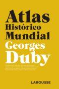 ATLAS HISTÓRICO MUNDIAL (4ª ED. 2018) - 9788417273361 - GEORGES DUBY