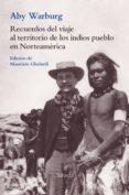 recuerdos del viaje al territorio de los indios pueblo en norteamerica-aby warburg-9788417454661