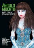 ángulo muerto: antología de cómic de terror-junji ito-hideshi hino-9788417480561