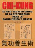 CHI KUNG: EL ARTE SECRETO CHINO DE LA RESPIRACION PARA LA SALUD F ISICA Y MENTAL - 9788420301761 - JOSE MARIA PRAT BANUS