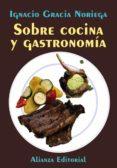 SOBRE COCINA Y GASTRONOMIA - 9788420684161 - JOSE IGNACIO GRACIA NORIEGA