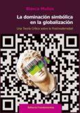 la dominacion simbolica en la globalizacion: una teoria critica sobre la postmodernidad-blanca muñoz-9788424513061