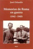 MEMORIAS DE ROMA EN GUERRA (1942-1945) (2ª ED.) - 9788432129261 - JOSE ORLANDIS