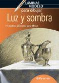 LUZ Y SOMBRA: LAMINAS MODELO PARA DIBUJAR - 9788434236561 - VV.AA.
