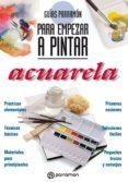 Libros gratis para descargar iphone GUÍAS PARRAMÓN PARA EMPEZAR A PINTAR. ACUARELA in Spanish de EQUIPO PARRAMÓN PAIDOTRIBO  9788434242661