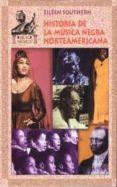 HISTORIA DE LA MUSICA NEGRA NORTEAMERICANA - 9788446010661 - EILEEN SOUTHERN