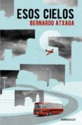 ESOS CIELOS - 9788466332361 - BERNARDO ATXAGA