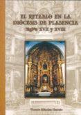 EL RETABLO EN LA DIOCESIS DE PLASENCIA: SIGLOS XVII Y XVIII - 9788477236061 - VICENTE MENDEZ HERNAN