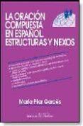 LA ORACION COMPUESTA EN ESPAÑOL NEXOS Y ESTRUCTURAS - 9788479620561 - MARIA PILAR GARCES