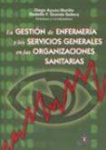 LA GESTION DE ENFERMERIA Y LOS SERVICIOS GENERALES EN LAS ORGANIZ ACIONES SANITARIAS - 9788479787561 - DIEGO AYUSO MURILLO
